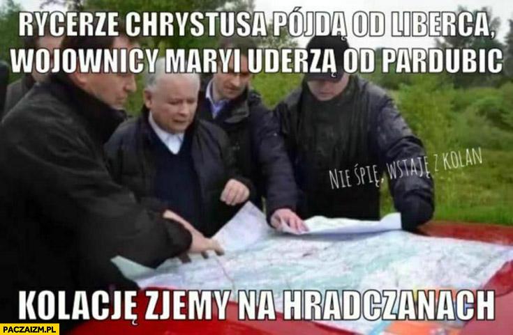 Kaczyński rycerze Chrystusa pójdą od Liberca wojownicy Maryi uderza od Pardubic kolacje zjemy na Hradczanach narada wojenna