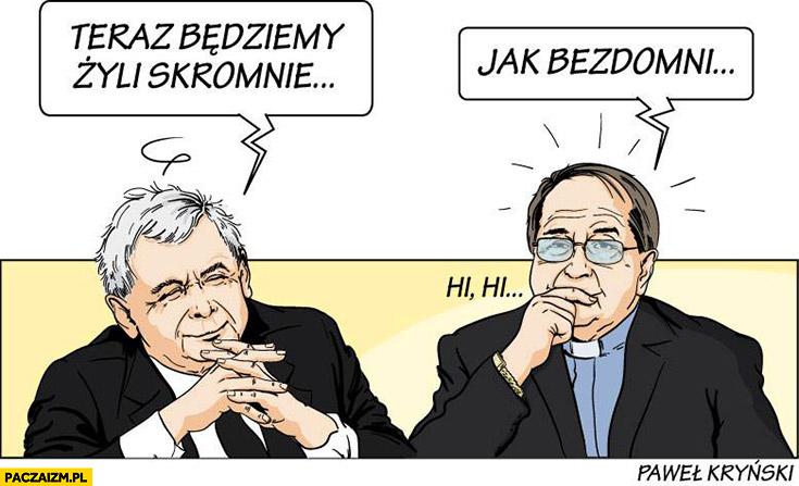 Kaczyński Rydzyk teraz będziemy żyć skromnie, jak bezdomni? Kryński