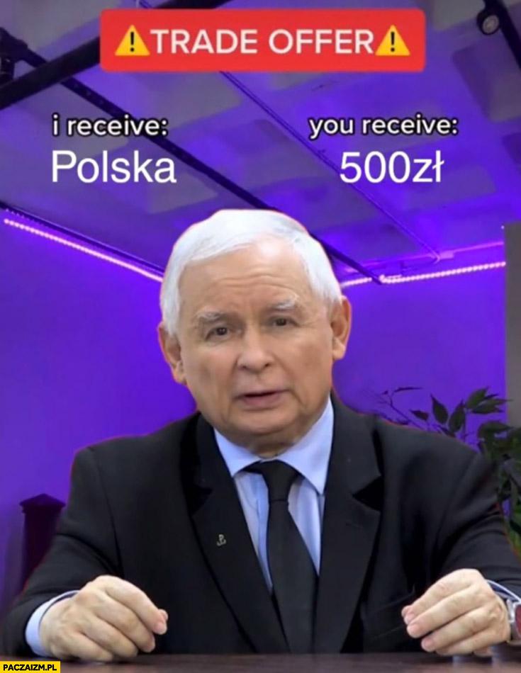 Kaczyński trade offer: I receive ja dostaję Polska, you receive ty dostajesz 500 zł