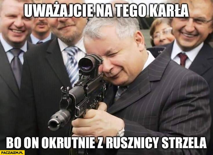 Kaczyński uważajcie na tego karła bo on okrutnie z rusznicy strzela Ogniem i mieczem