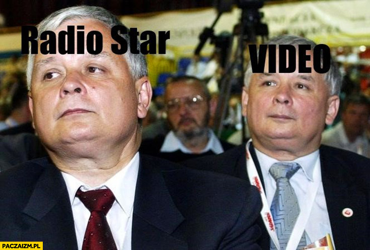 Kaczyński video killed the radio star Lech Jarosław