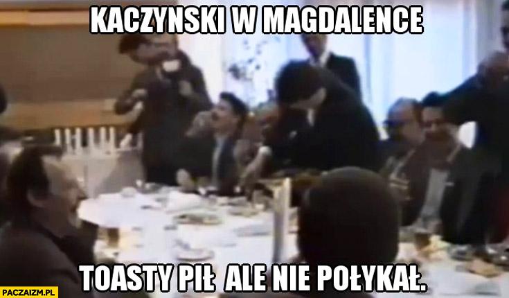 Kaczyński w Magdalence toasty pił ale nie połykał