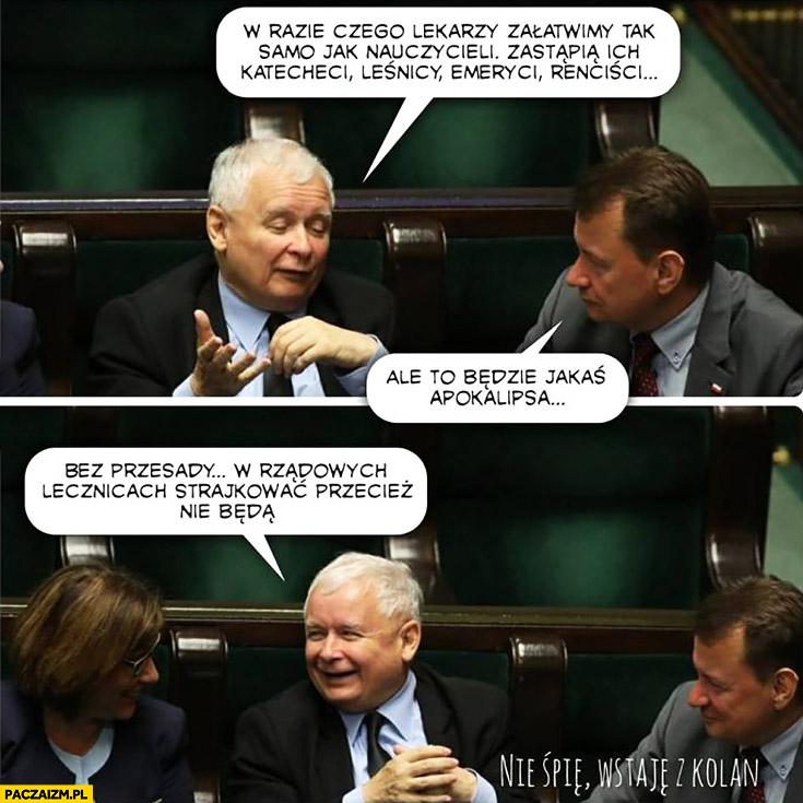 Kaczyński w razie czego lekarzy załatwimy tak samo jak nauczycieli, ale to będzie jakaś apokalipsa, bez przesady w rządowych lecznicach strajkować nie będą