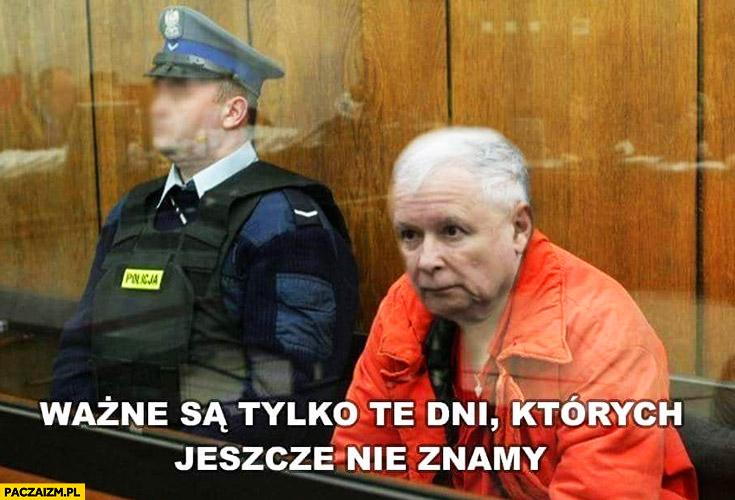Kaczyński w sądzie ważne są tylko te dni których jeszcze nie znamy wiezień skazany
