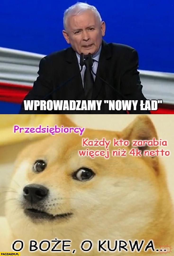 Kaczyński wprowadzamy nowy ład przedsiębiorcy i pracujący o boże kurna pies pieseł doge