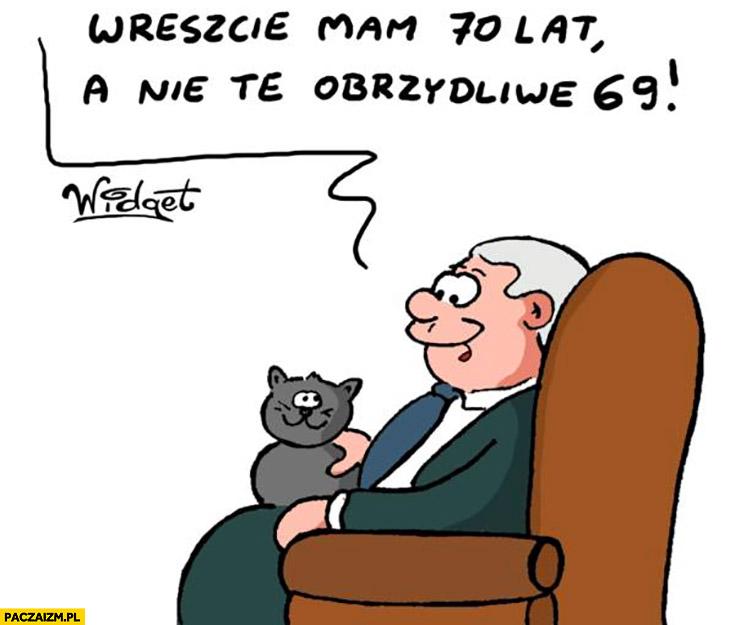 Kaczyński wreszcie mam 70 lat a nie te obrzydliwe 69