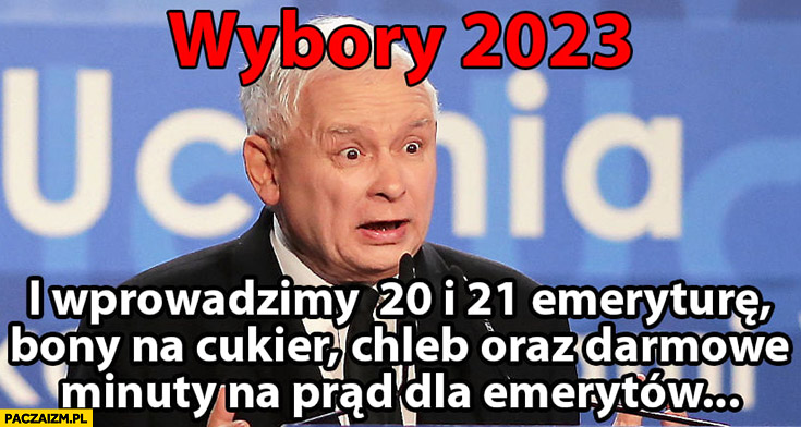 Kaczyński wybory 2023 wprowadzimy 20 i 21 emeryturę, bony na cukier, chleb oraz darmowe minuty na prąd dla emerytów