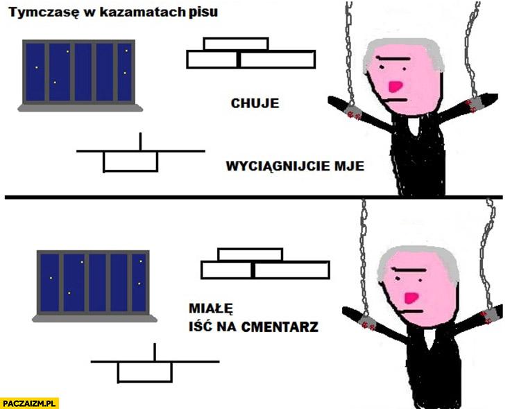 Kaczyński wyciągnijcie mnie miałem iść na cmentarz