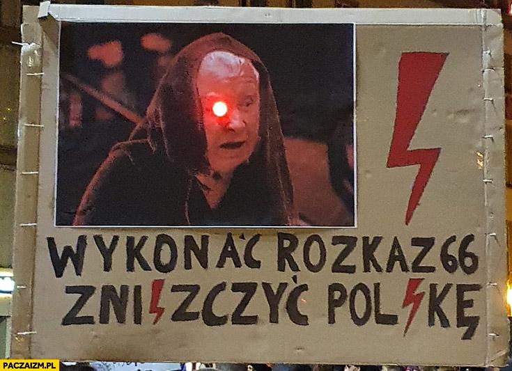 Kaczyński wykonać rozkaz 66 zniszczyć Polskę transparent