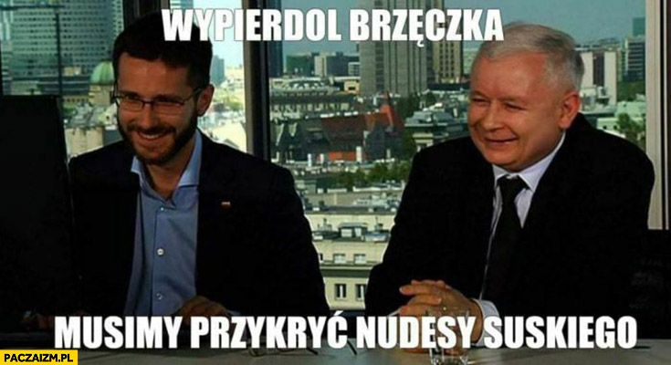 Kaczyński wypierdziel Brzęczka musimy przykryć nudesy Suskiego
