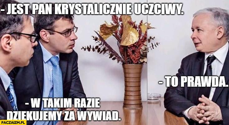 Kaczyński wywiad jest Pan krystalicznie uczciwy, to prawda, w takim razie dziękujemy za wywiad wSieci