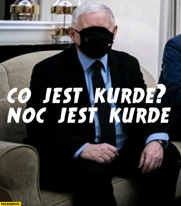 Kaczyński z maseczką na całej twarzy co jest kurde noc jest kurde
