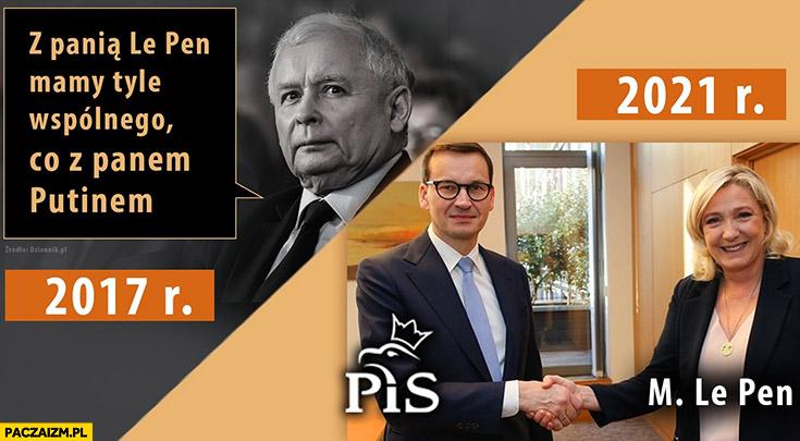 Kaczyński z panią Le Pen mamy tyle wspólnego co z panem Putinem 2017, w 2021 spotkanie Morawieckiego z Le Pen