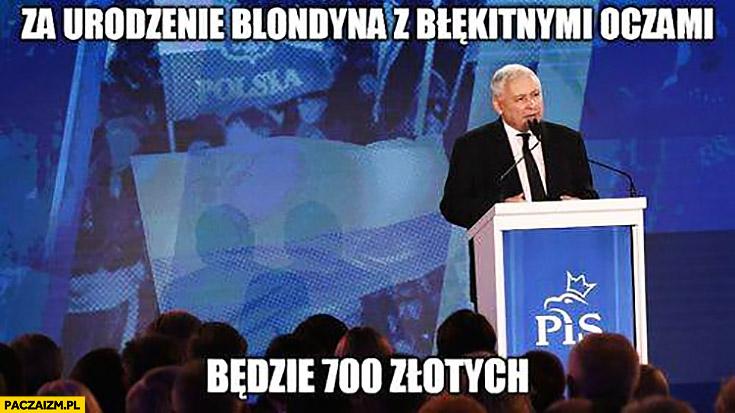 Kaczyński za urodzenie blondyna z błękitnymi oczami będzie 700 złotych PiS