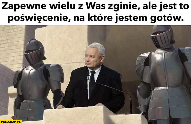 Kaczyński zapewne wielu z was zginie ale jest to poświęcenie na które jestem gotów