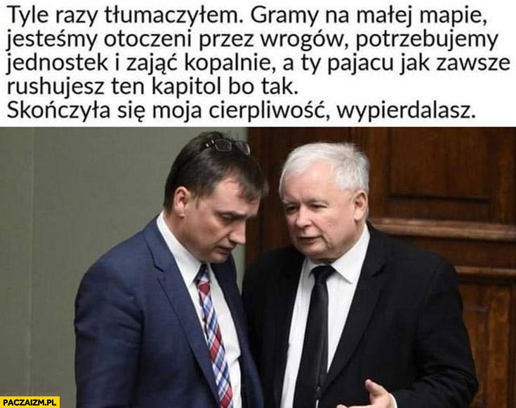 Kaczyński Ziobro gramy na małej mapie, jesteśmy otoczeni przez wrogów a Ty zawsze rushujesz kapitol, skończyła się moja cierpliwość PiS