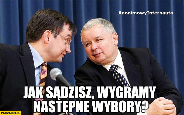 Kaczyński Ziobro jak sądzisz, wygramy następne wybory?