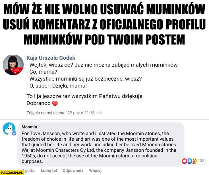 Kaja Godek mów, że nie wolno usuwać muminków, usuń komentarz z oficjalnego profilu muminków pod Twoim postem na facebooku
