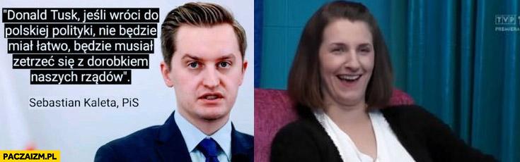 Kaleta: Tusk nie będzie miał łatwo, będzie musiał zetrzeć się z dorobkiem naszych rządów PiS motel polska śmieje się