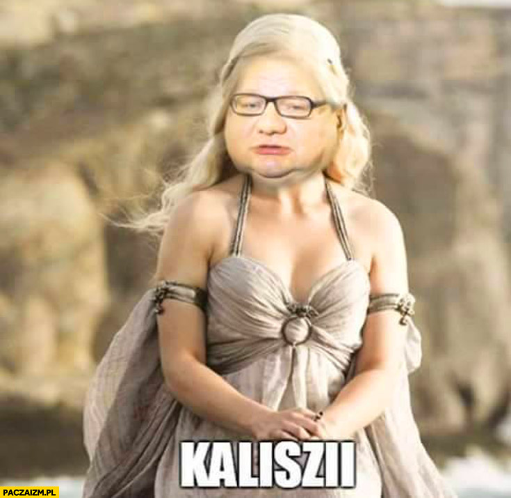 Kaliszii Ryszard Kalisz Khaleesi