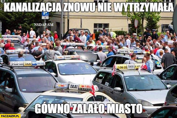 Kanalizacja znowu nie wytrzymała, gówno zalało miasto strajk protest taksówkarzy