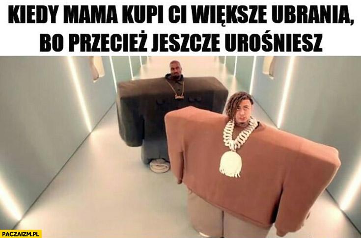 Kanye West kiedy mama kupi Ci większe ubrania bo przecież jeszcze urośniesz