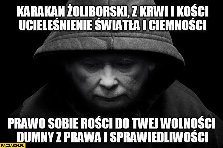Karakan żoliborski z krwi i kości, ucieleśnienie światła i ciemności, prawo sobie rości do Twej wolności, dumny z Prawa i Sprawiedliwości Kaczyński