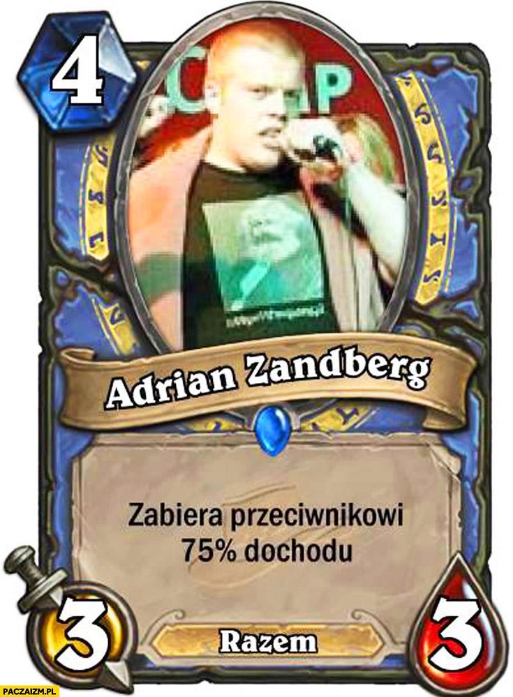 Karta Adrian Zandberg zabiera przeciwnikowi 75% procent dochodu heartstone