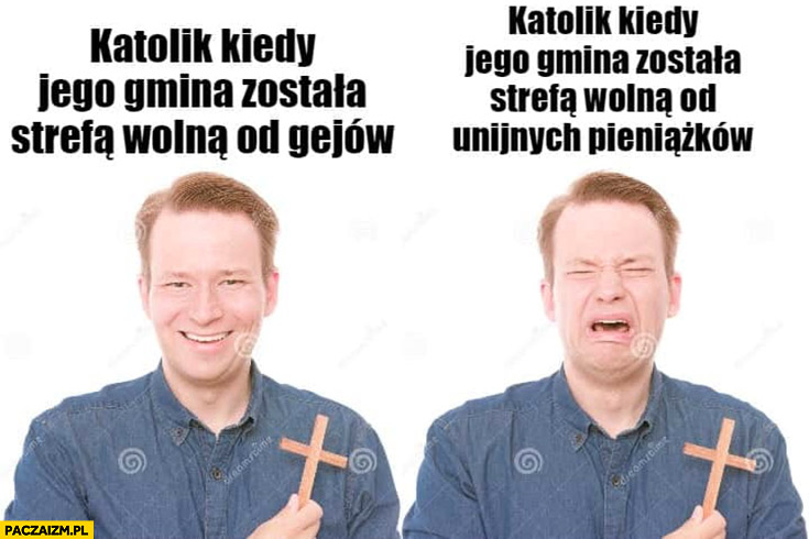 Katolik kiedy jego gmina została strefa wolna od gejów vs katolik kiedy jego gmina została strefa wolna od unijnych pieniążków