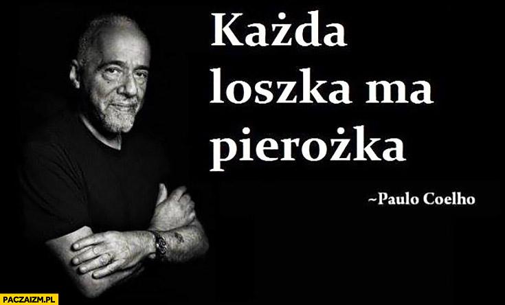 Każda loszka ma pierożka Paulo Coelho cytat