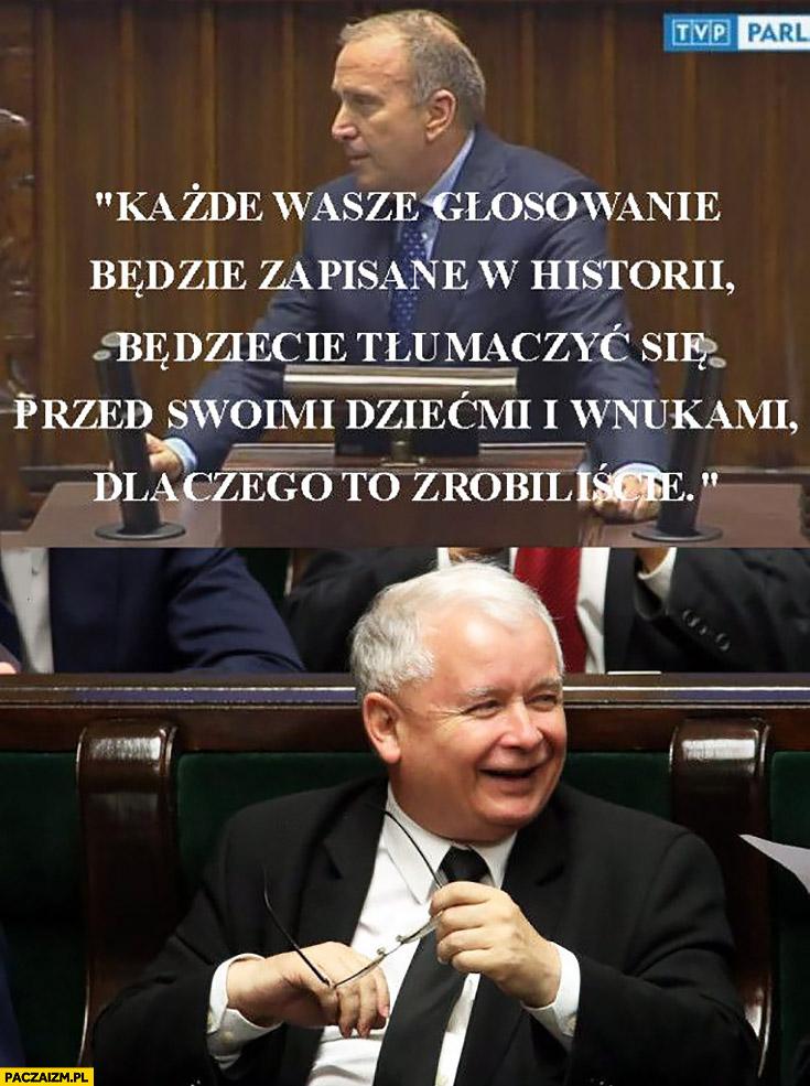 Każde wasze głosowanie będzie zapisane w historii, będziecie tłumaczyć się przed swoimi dziećmi i wnukami dlaczego to zrobiliście. Kaczyński nie ma dzieci Schetyna