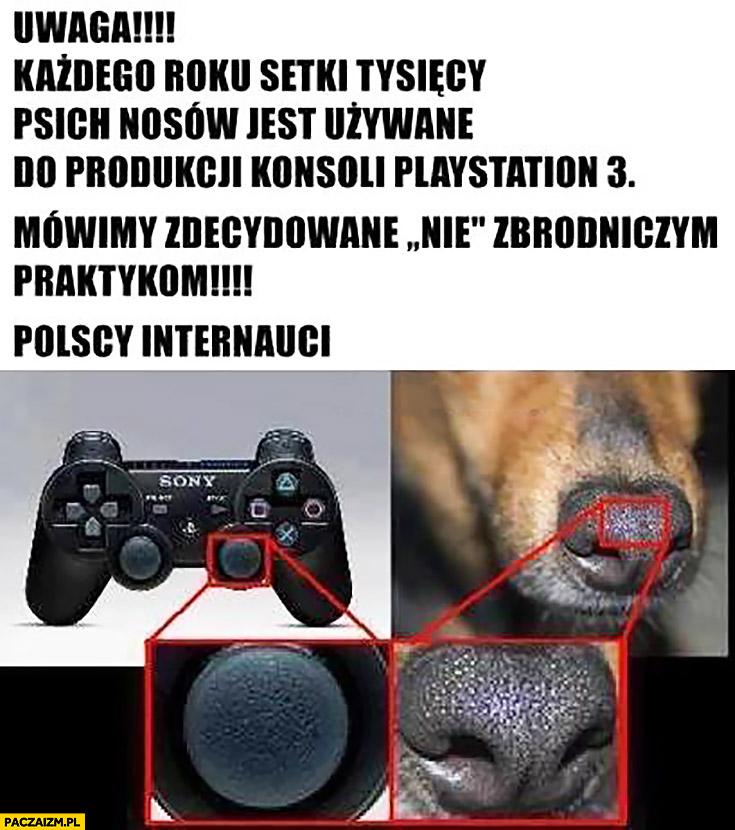 Każdego roku setki tysięcy psich nosów są używane do produkcji gałki na padzie PlayStation