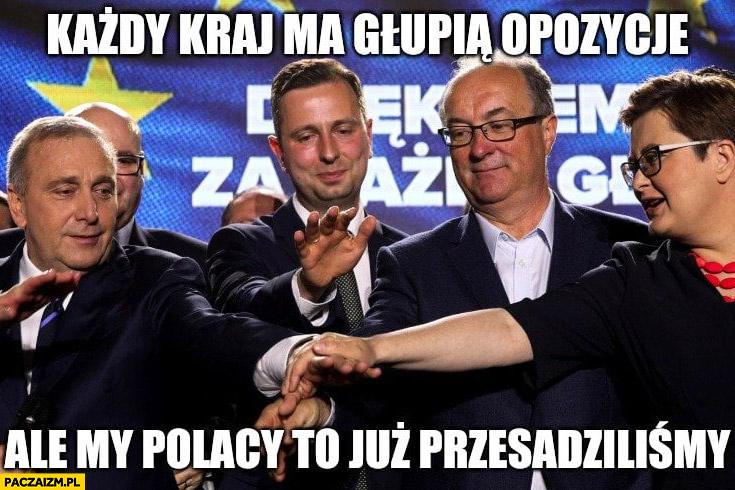 Każdy kraj ma głupią opozycję ale my Polacy to już przesadziliśmy