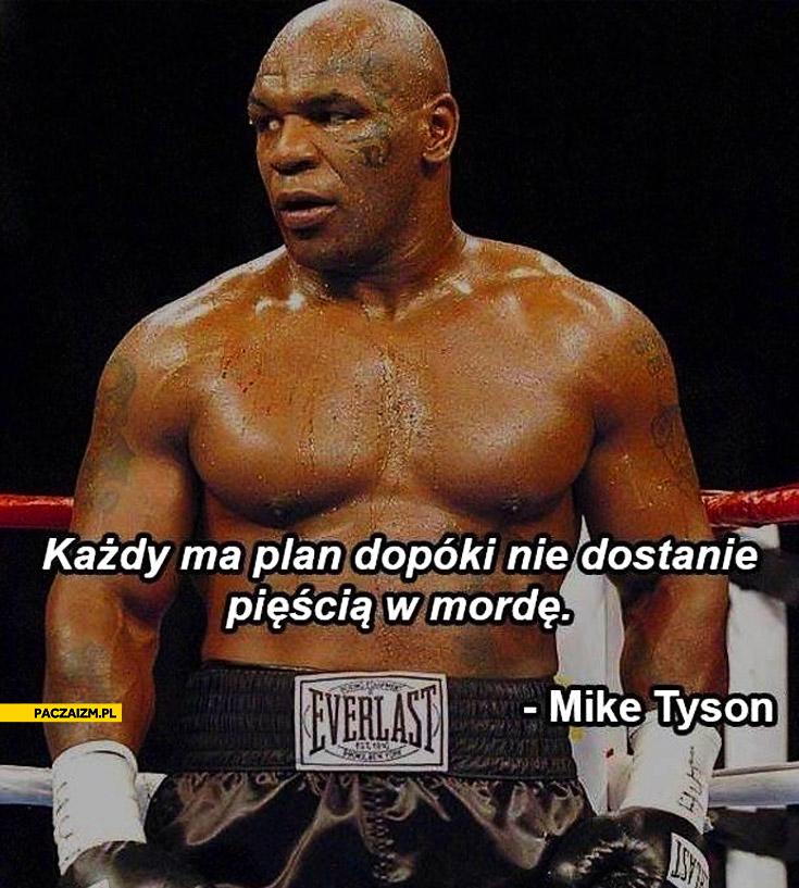 Każdy ma plan dopóki nie dostanie pięścią w mordę Mike Tyson