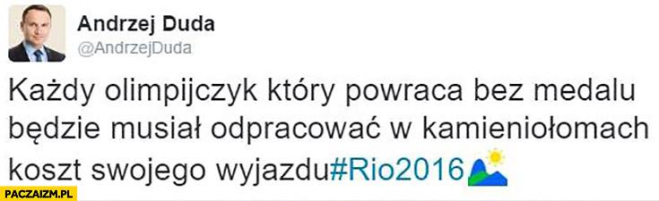 Każdy olimpijczyk który powraca bez medalu będzie musiał odpracować w kamieniołomach koszt swojego wyjazdu. Olimpiada Rio Andrzej Duda na twitterze