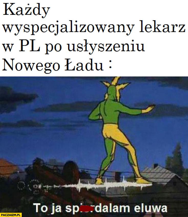 Każdy wyspecjalizowany lekarz w Polsce po usłyszeniu nowego ładu to ja spierdzielam eluwa
