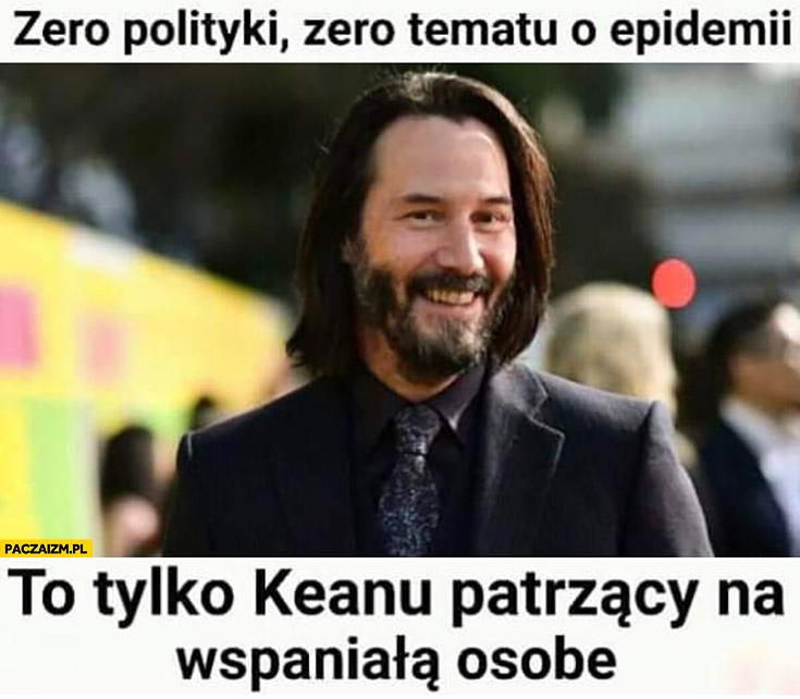 Keanu Reeves zero polityki, zero tematu o epidemii to tylko Keanu patrzący na wspaniałą osobę
