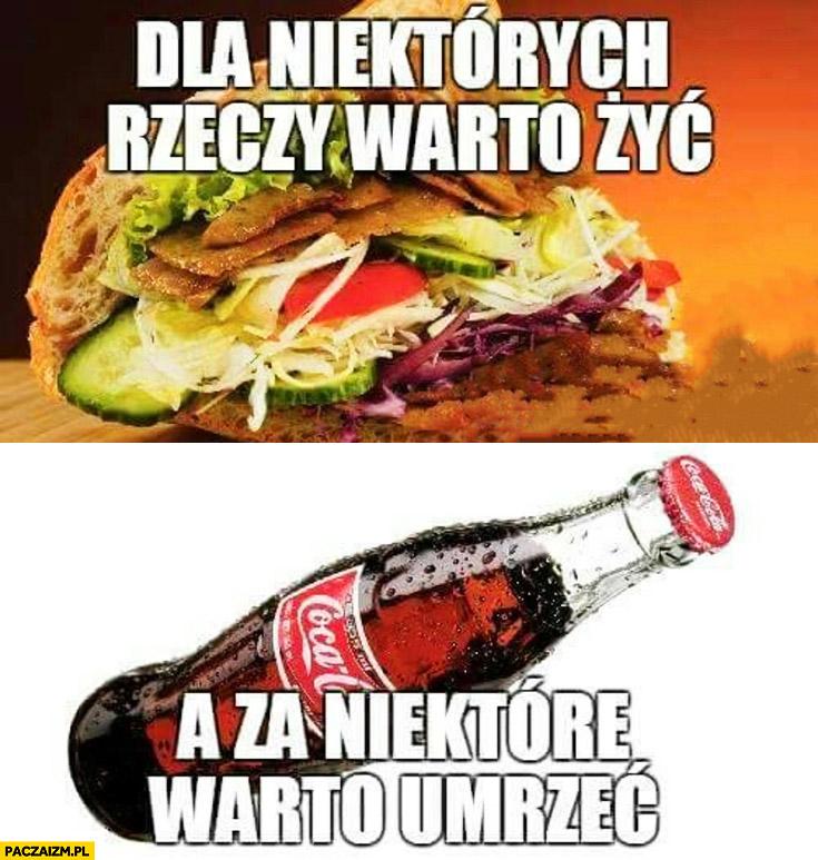 Kebab dla niektórych rzeczy warto żyć, Cola a za niektóre warto umrzeć