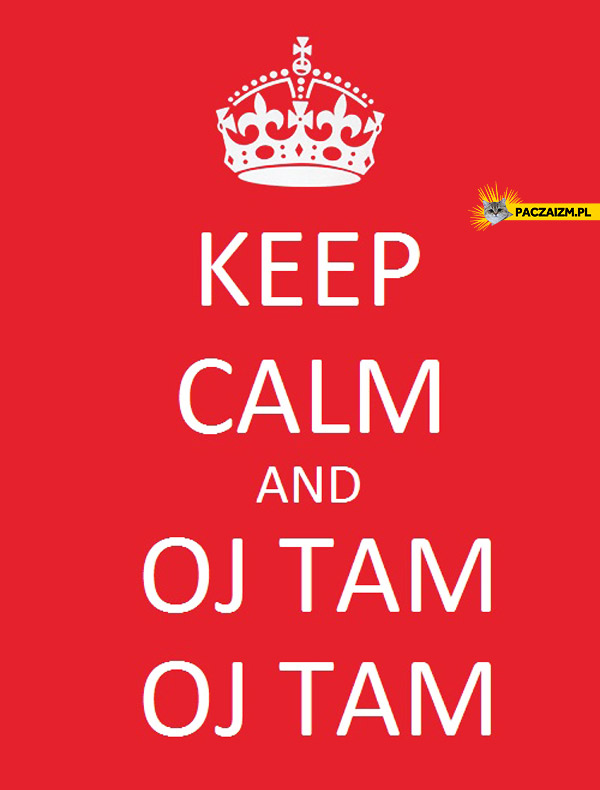 Keep calm and oj tam oj tam