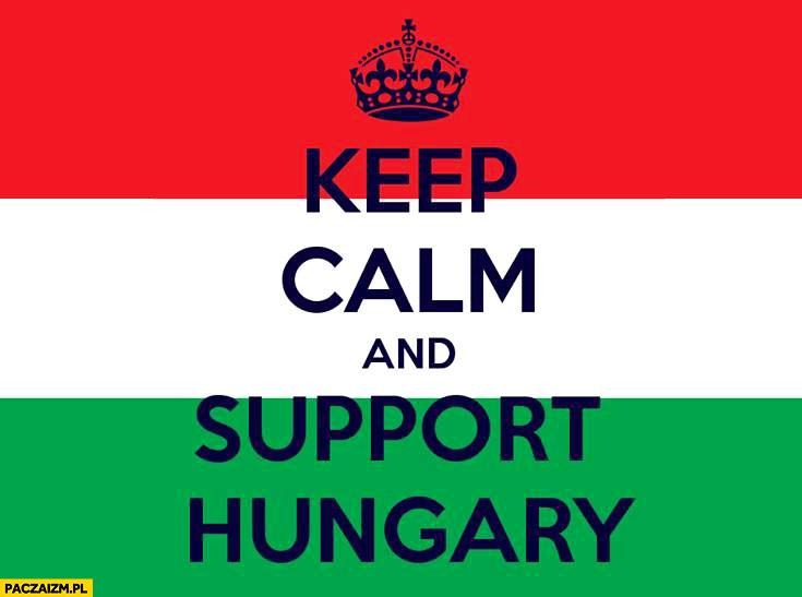 Keep calm and support Hungary flaga węgierska