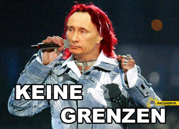 Keine grenzen Putin