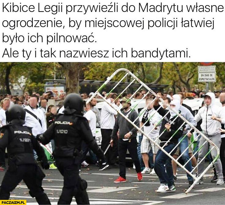 Kibice Legii przywieźli do Madrytu własne ogrodzenie by miejscowej policji łatwiej było ich pilnować a Ty i tak nazwiesz ich bandytami