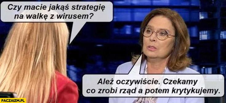 Kidawa-Błońska czy macie jakąś strategię na walkę z wirusem? Oczywiście, czekamy co zrobi rząd a potem krytykujemy