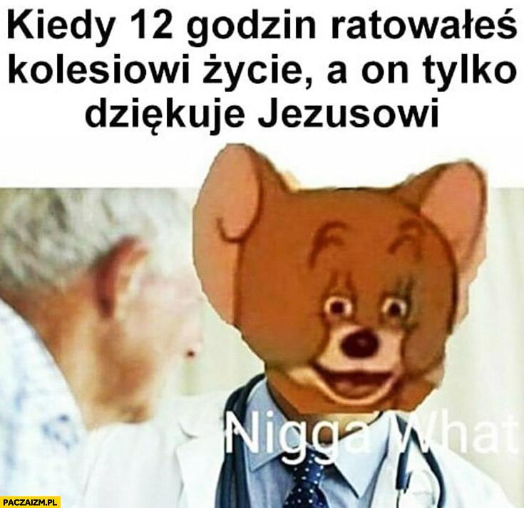 Kiedy 12 godzin ratowałeś kolesiowi życie a on tylko dziękuje Jezusowi lekarz zdziwiony