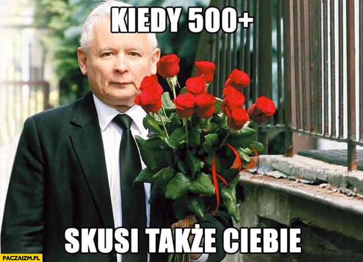 Kiedy 500+ plus skusi także Ciebie Kaczyński z kwiatami