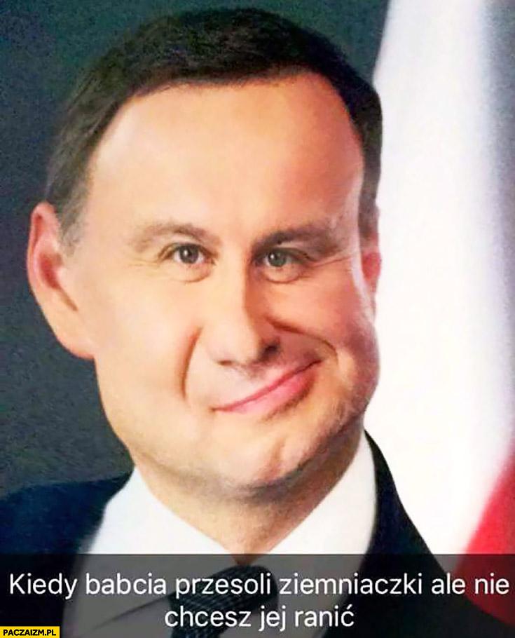 Kiedy babcia przesoli ziemniaczki ale nie chcesz jej ranić Andrzej Duda