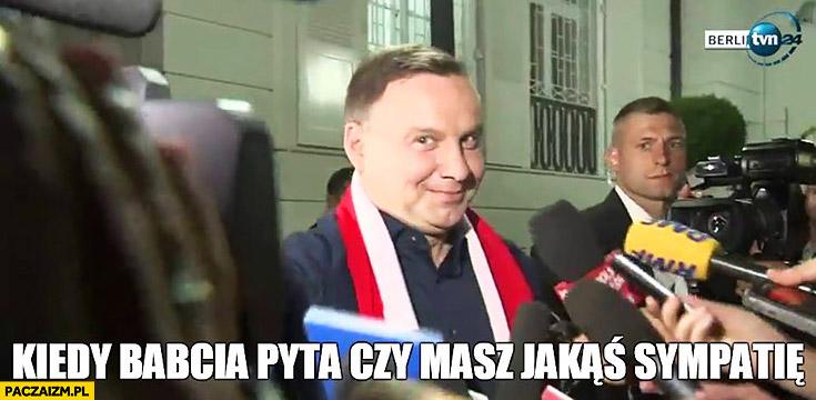 Kiedy babcia pyta czy masz jakąś sympatię Andrzej Duda dziwna mina