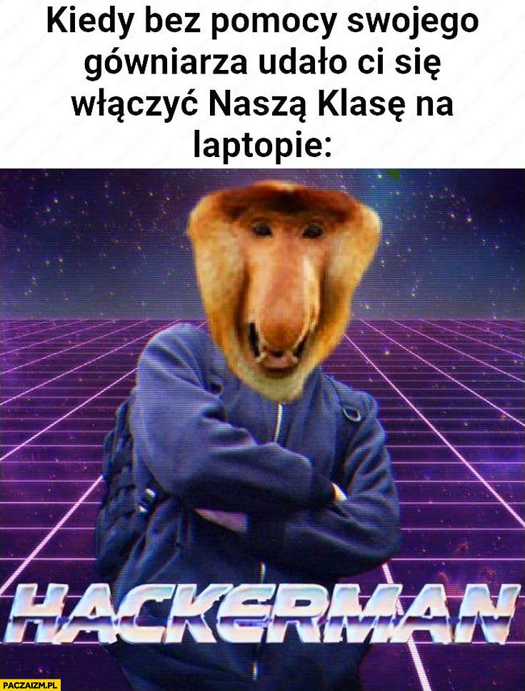 Kiedy bez pomocy gówniarza udało Ci się włączyć naszą klasę na laptopie hackerman typowy Polak nosacz małpa