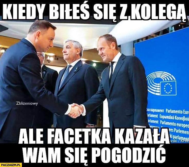 Kiedy biłeś się z kolegą ale facetka kazała wam się pogodzić Andrzej Duda Donald Tusk