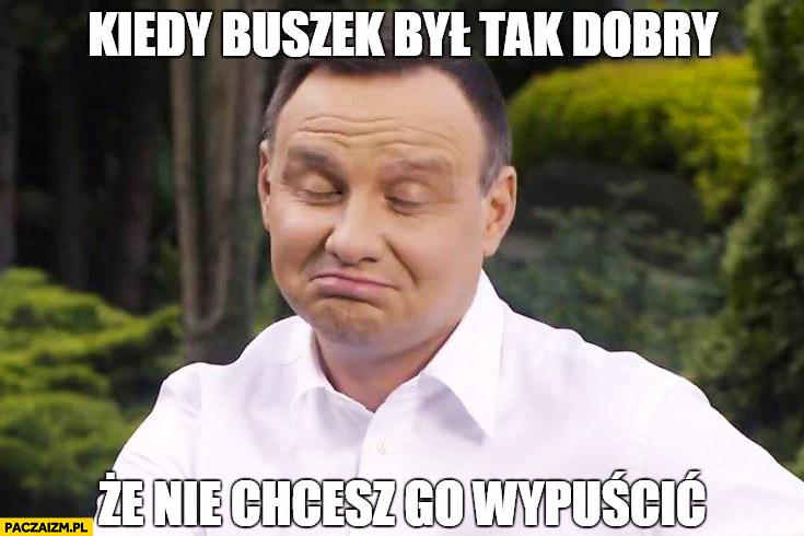 Kiedy buszek był tak dobry, że nie chcesz go wypuścić Andrzej Duda
